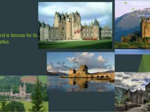 Scotland is famous for its big castles.