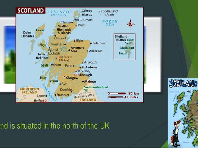 Scotland is situated in the north of the UK