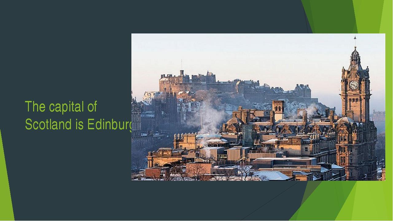The capital of Scotland is Edinburg
