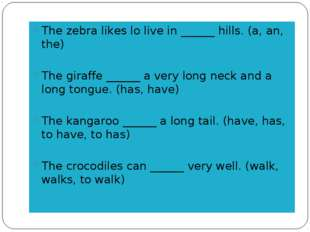 The zebra likes lo live in ______ hills. (a, an, the) The giraffe ______ a ve