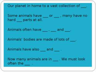 Our planet in home to a vast collection of ___. Some animals have ___ or ___