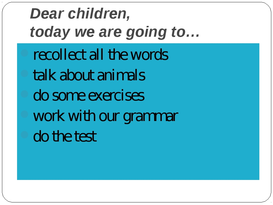 Dear children, today we are going to… recollect all the words talk about anim...