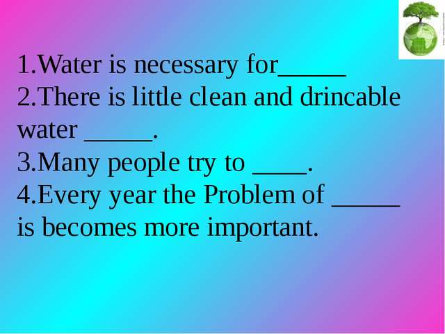 1.Water is necessary for_____ 2.There is little clean and drincable water __...