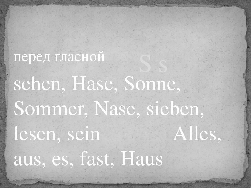 перед гласной sehen, Hase, Sonne, Sommer, Nase, sieben, lesen, sein Alles, au...