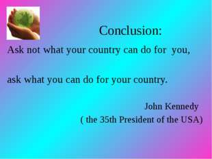 Conclusion: Ask not what your country can do for you, ask what you can do for