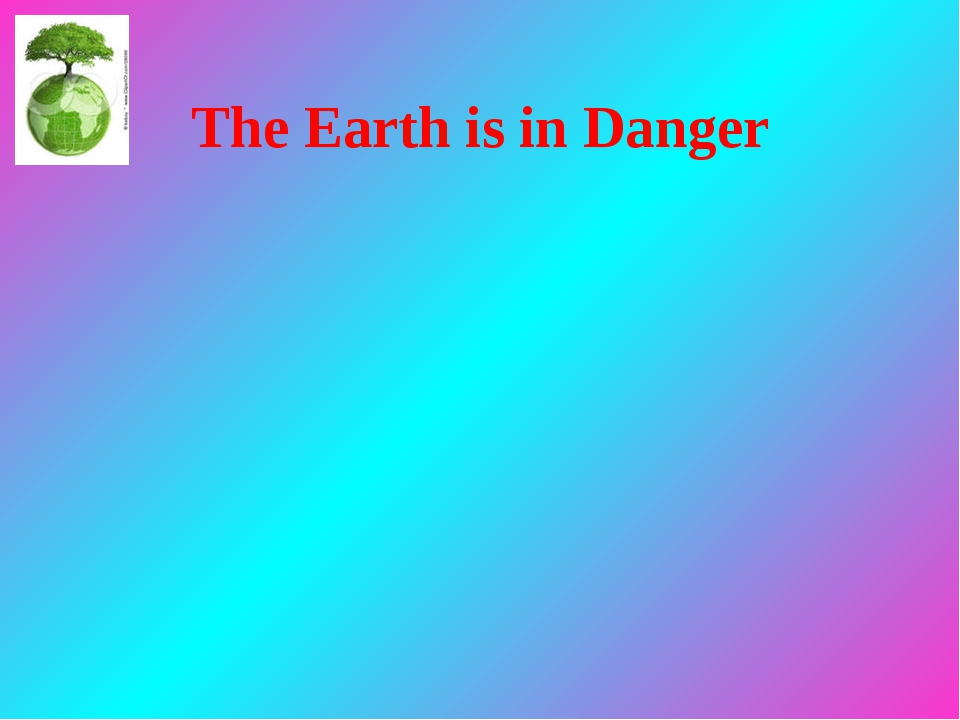 The Earth is in Danger