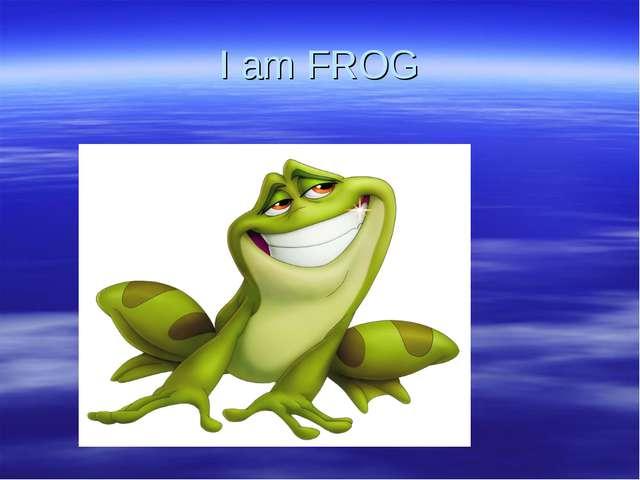 I am FROG