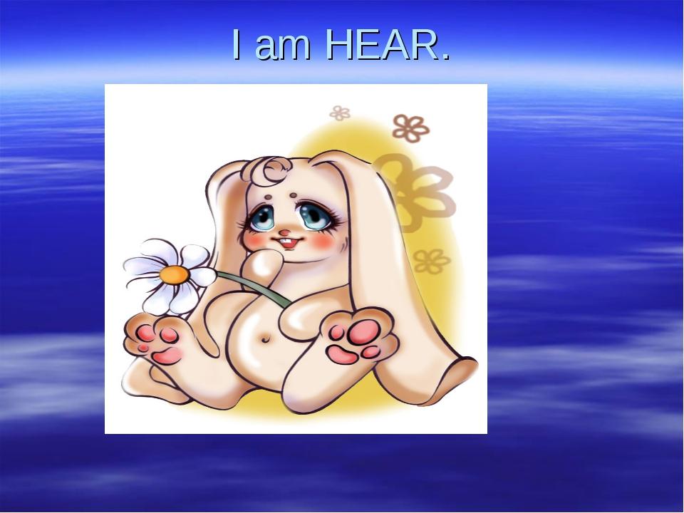 I am HEAR.