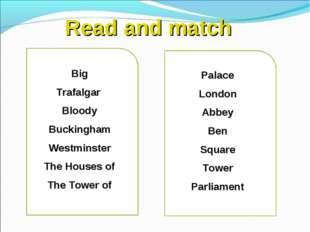 Read and match Big Trafalgar Bloody Buckingham Westminster The Houses of The