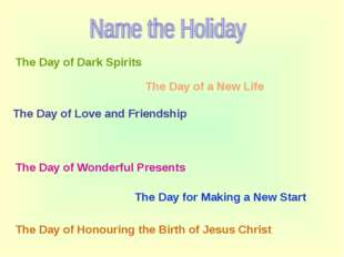The Day of Dark Spirits The Day of a New Life The Day of Love and Friendship