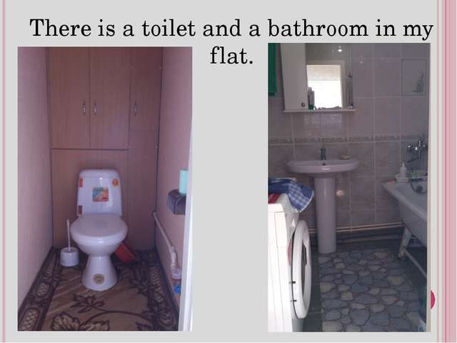 There is a toilet and a bathroom in my flat.