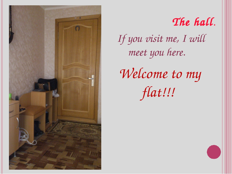 The hall. If you visit me, I will meet you here. Welcome to my flat!!!