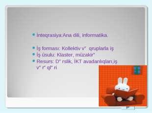 İnteqrasiya:Ana dili, informatika. İş forması: Kollektiv və qruplarla iş İş