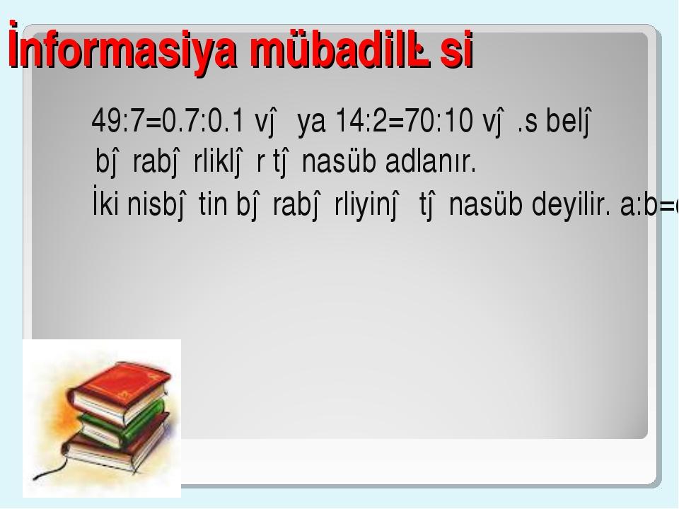 İnformasiya mübadiləsi 49:7=0.7:0.1 və ya 14:2=70:10 və.s belə bərabərliklər...