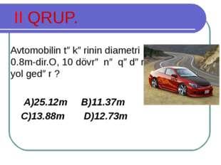 II QRUP. Avtomobilin təkərinin diametri 0.8m-dir.O, 10 dövrə nə qədər yol ged