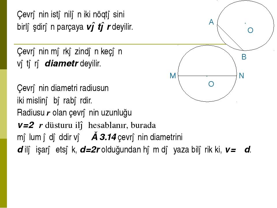 Çevrənin istənilən iki nöqtəsini birləşdirən parçaya vətər deyilir. Çevrənin...