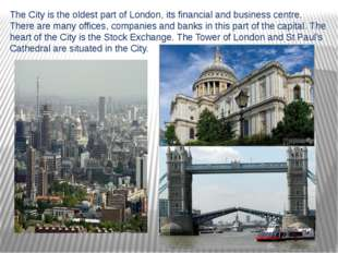 The City is the oldest part of London, its financial and business centre. The