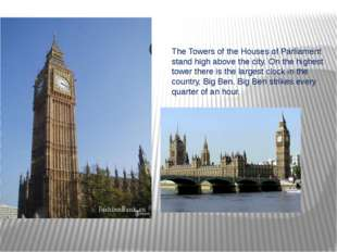 The Towers of the Houses of Parliament stand high above the city. On the high