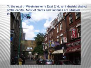 To the east of Westminster is East End, an industrial district of the capital
