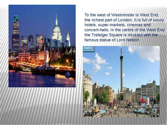 To the west of Westminster is West End, the richest part of London. It is ful...