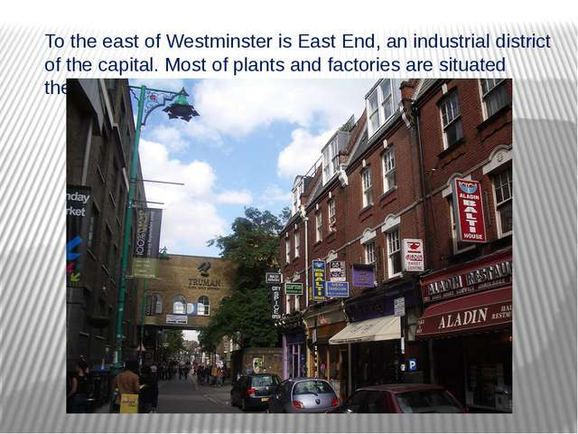 To the east of Westminster is East End, an industrial district of the capital...