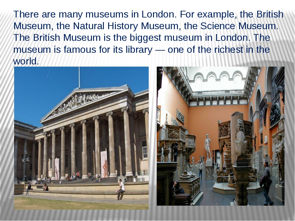 There are many museums in London. For example, the British Museum, the Natura...
