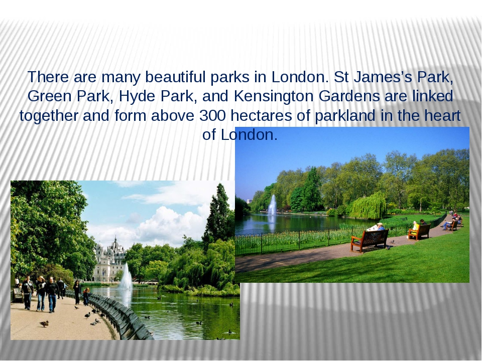 There are many beautiful parks in London. St James's Park, Green Park, Hyde P...