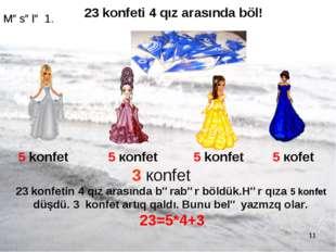 * 23 konfeti 4 qız arasında böl! 5 konfet 5 кonfet  5 konfet 5 коfet 3 коnf