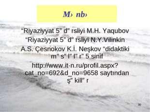 "* ""Riyaziyyat 5"" dərsliyi M.H. Yaqubov ""Riyaziyyat 5"" dərsliyi N.Y.Vilinkin A"