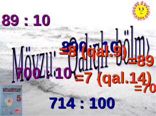 * 89 : 10 890 : 10 700 : 10 714 : 100 =89 =70 =8 (qal.9) =7 (qal.14)