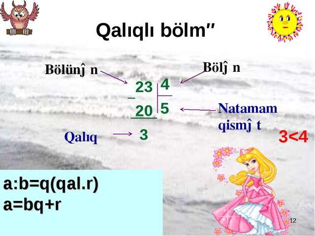 * Qalıqlı bölmə Bölünən Bölən Natamam qismət Qalıq 3