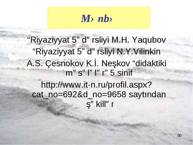 "* ""Riyaziyyat 5"" dərsliyi M.H. Yaqubov ""Riyaziyyat 5"" dərsliyi N.Y.Vilinkin A..."