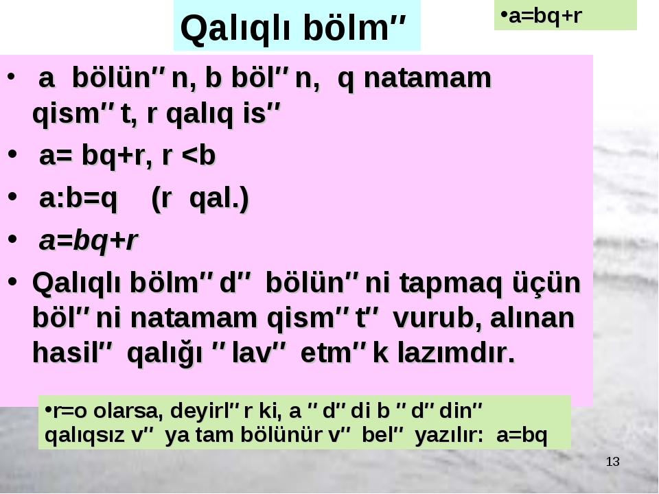 * Qalıqlı bölmə a bölünən, b bölən, q natamam qismət, r qalıq isə a= bq+r, r