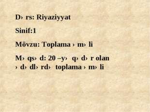 Dərs: Riyaziyyat Sinif:1 Mövzu: Toplama əməli Məqsəd: 20 –yə qədər olan ədədl