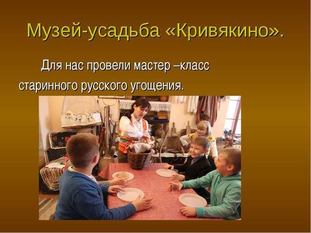 Музей-усадьба «Кривякино». Для нас провели мастер –класс старинного русского...