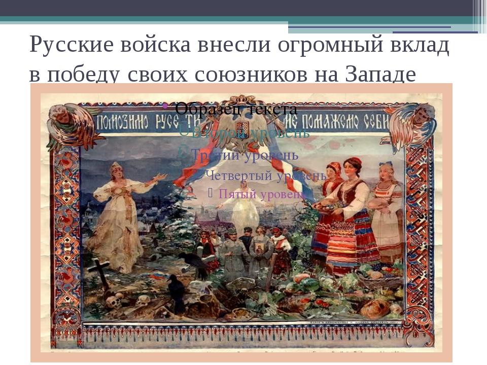 Русские войска внесли огромный вклад в победу своих союзников на Западе