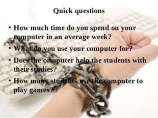 Quick questions How much time do you spend on your computer in an average wee
