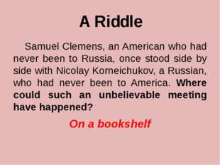 A Riddle Samuel Clemens, an American who had never been to Russia, once stood