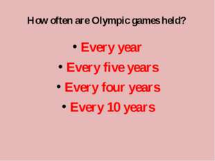 How often are Olympic games held? Every year Every five years Every four year