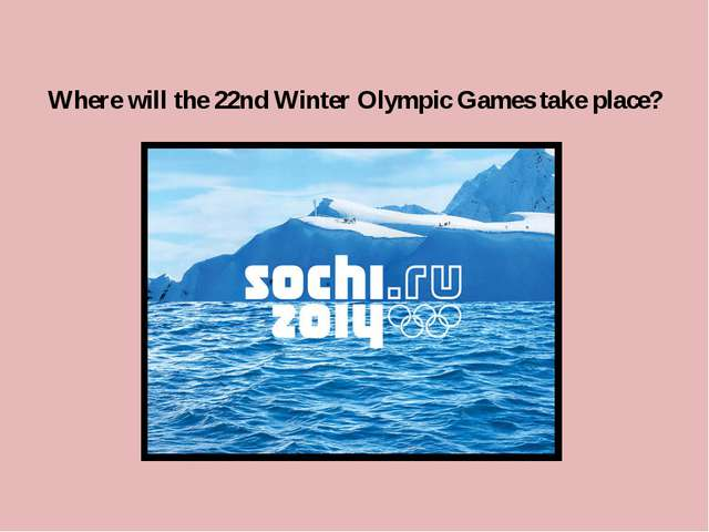 Where will the 22nd Winter Olympic Games take place?