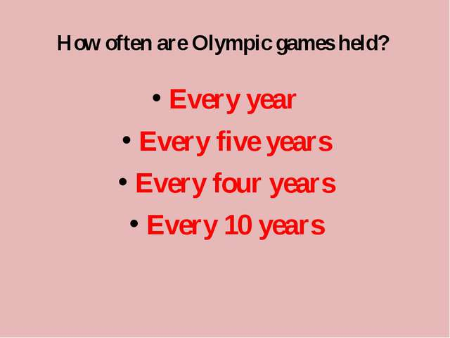 How often are Olympic games held? Every year Every five years Every four year...