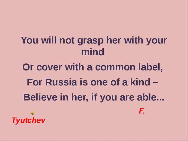 You will not grasp her with your mind Or cover with a common label, For Russ...