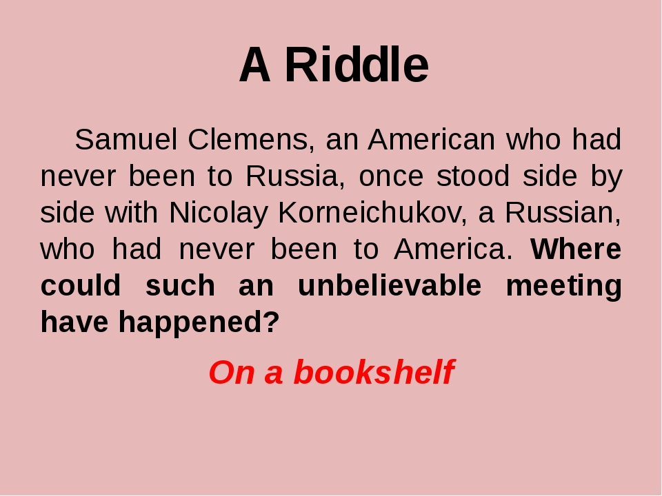 A Riddle Samuel Clemens, an American who had never been to Russia, once stood...