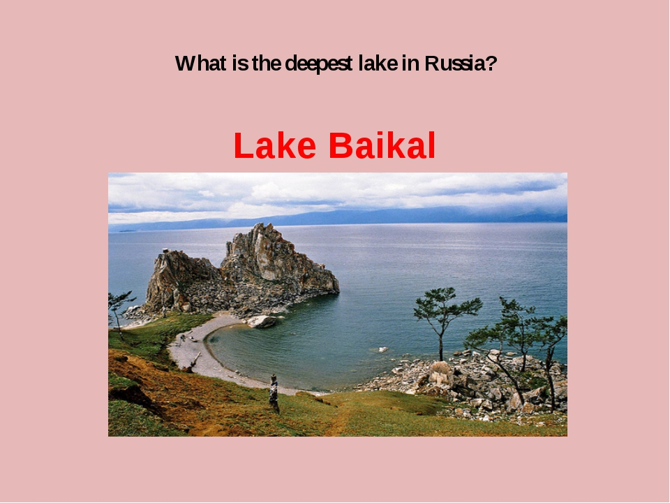 What is the deepest lake in Russia? Lake Baikal