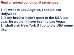 Real or unreal conditional sentences 1.If I went to Los Angeles, I should see