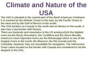 Climate and Nature of the USA The USA is situated in the central part of the