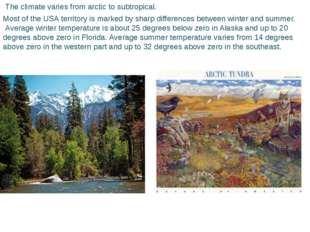 The climate varies from arctic to subtropical. Most of the USA territory is