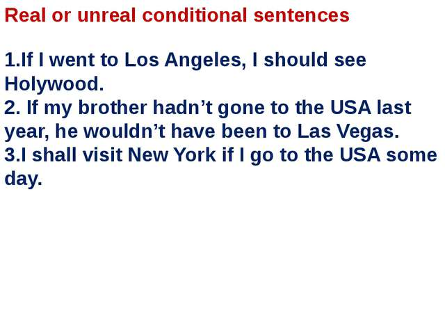 Real or unreal conditional sentences 1.If I went to Los Angeles, I should see...