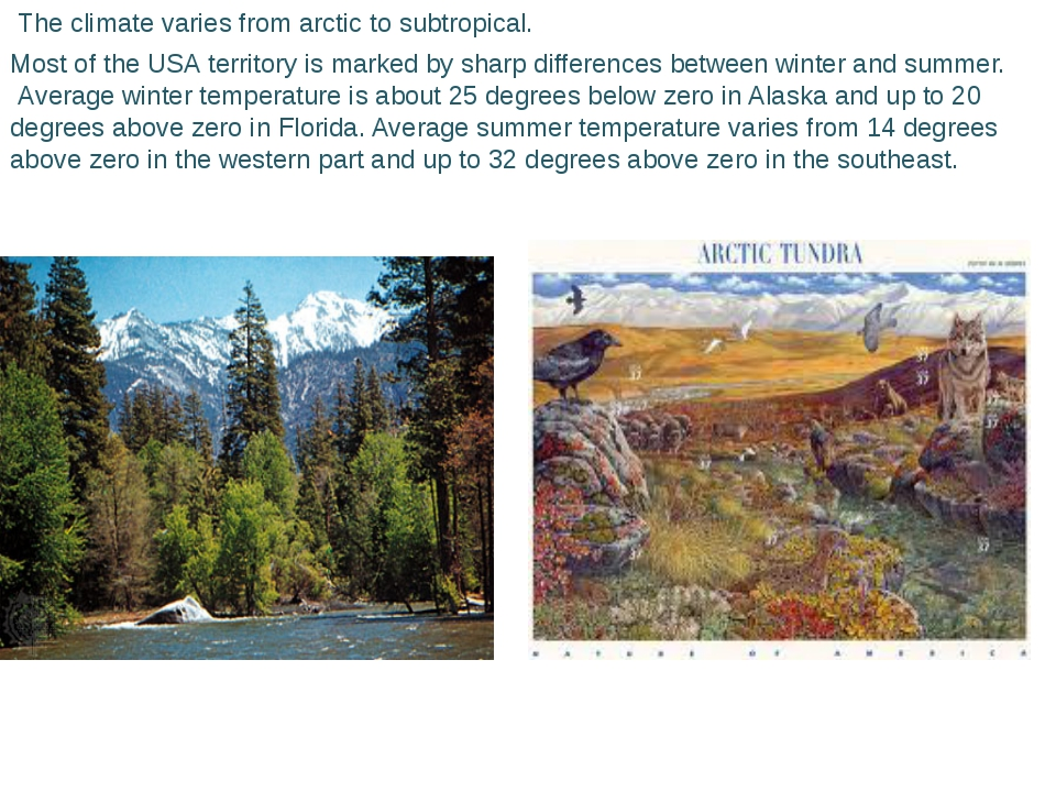 The climate varies from arctic to subtropical. Most of the USA territory is...
