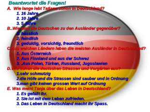 Beantwortet die Fragen! A. Wie lange lebt Tatjana schon in Deutschland? 1